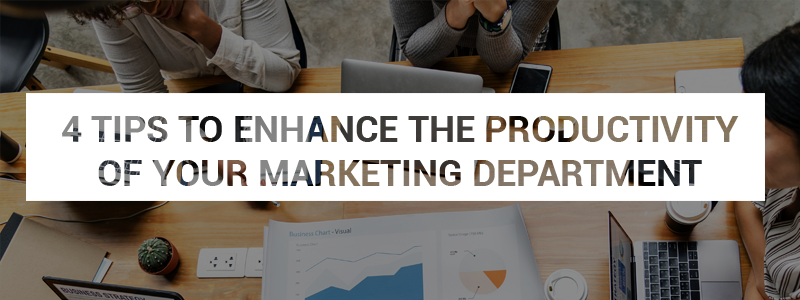 4 Tips to Enhance the Productivity of Your Marketing Department